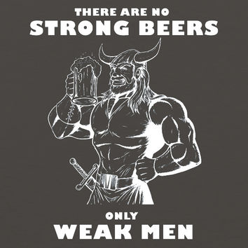 There are No Strong Beers, Only Weak Men UNISEX Tank Top