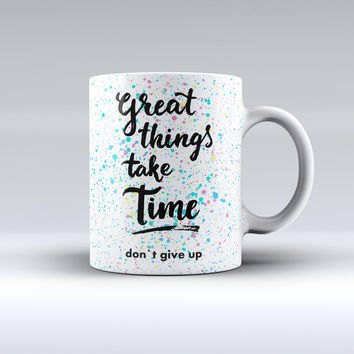 The Splattered Great Things Take Time ink-Fuzed Ceramic Coffee Mug
