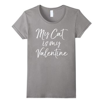 My Cat is my Valentine Shirt Funny Cute Kitty V-day Tee