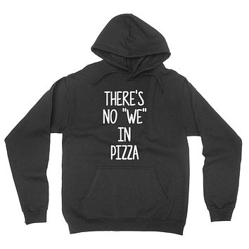 There's no we in pizza all about pizza funny humor pizza saying food lover gift idea hoodie