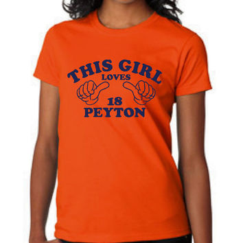 This GIRL Loves Peyton Number 18 Denver Football T Shirt Football Fans Fantasy football Shirt Ladies & Unisex Styles Christmas Gift Hot