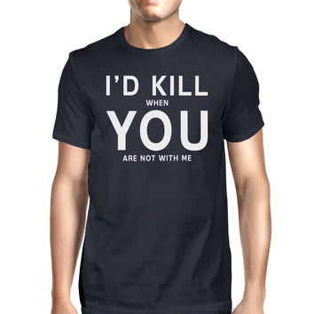 I'd Kill You Men's Navy T-shirt Funny Quote Graphic Tee For Guys