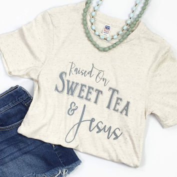 Raised on Sweet Tea & Jesus - Tee