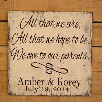 All That We Are We Owe To Our Parents Wood Sign Parents Wedding Gift Wedding ThankYou Parents Gift Personalized Gift Handmade Handpainted