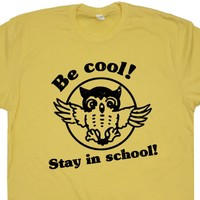 Be Cool Stay In School T Shirt Funny Vintage Owl T Shirt