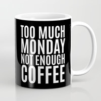 Too Much Monday Not Enough Coffee (Black & White) Mug by CreativeAngel
