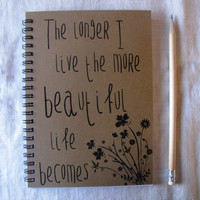 The longer I live the more beautiful life becomes - 5 x 7 journal