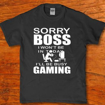 Sorry Boss i won't be in today - I'll be busy gaming funny unisex t-shirt