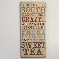 Rustic Solid Wood Sign here in this house we don't hide crazy we give it a sweet tea southern Humor Signs home Decor front porch sign funny