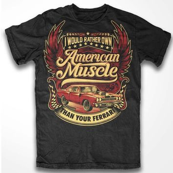 I would rather own American muscle than your Ferrari! T-shirt