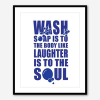 Bathroom Wall Art - Wash Soap is to the body as laughter is to the soul - bubbles- Typography Word Art - 11 x 14 print - black and white