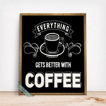 Everything Gets Better With Coffee Print, Typography Poster, Office Wall Art, Coffee Decor, Coffee Print, Room Art, Fathers Day Gift