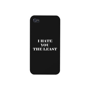 I Hate You The Least Black Sarcastic Quote Cute iPhone 4 Phone Case