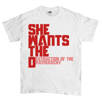She Wants The Destruction Of The Patriarchy -- Unisex T-Shirt
