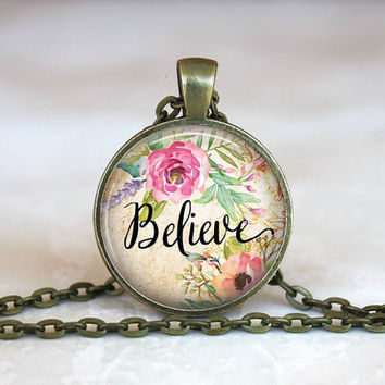 Glass Tile Pendant Floral Believe Necklace Believe Jewelry Floral Believe Pendant Necklace 1 Inch Round Silver Antique Bronze