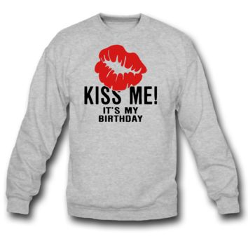 Kiss Me! It's My Birthday SWEATSHIRT CREWNECK