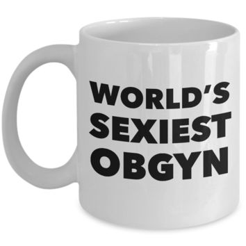OBGYN Coffee Mug World's Sexiest OBGYN Mug Coffee Cup