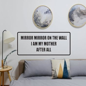 Mirror Mirror on the wall I am my mother after all Vinyl Wall Decal - Removable