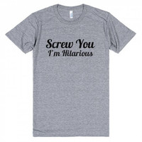 "Screw You I""m Hiarious Funny Tee Shirt"