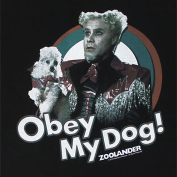 Obey My Dog! - Zoolander T-shirt - MyTeeSpot - Your T-shirt Store