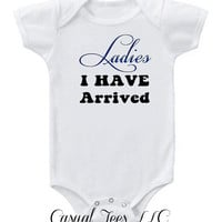 Ladies I Have Arrived Funny Baby Bodysuit for the Baby