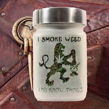Game of Thrones Inspired- I Smoke Weed And Know Things - Etched Glass Stash Jars