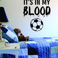Its In My Blood Soccer Decal Sticker Wall Art Vinyl Sports Kid Boy Girl Teen