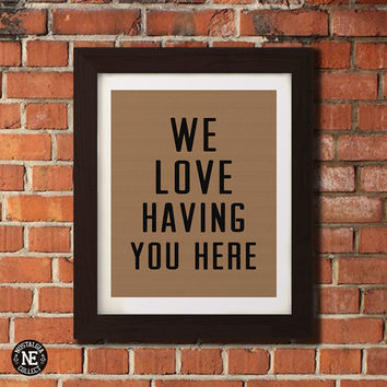We Love Having You Here -  The Fault in Our Stars Welcome Sign Poster - Comforting Quote Wall Art - Sizes - 5X7 - 8X10 - 16X20 Inches