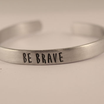 Be Brave Bracelet - Your choice of pure aluminum, copper, brass or sterling silver