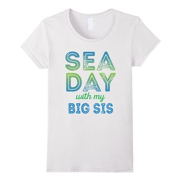 SEA DAY with my BIG SIS Cruise Family Vacation Sister Shirt
