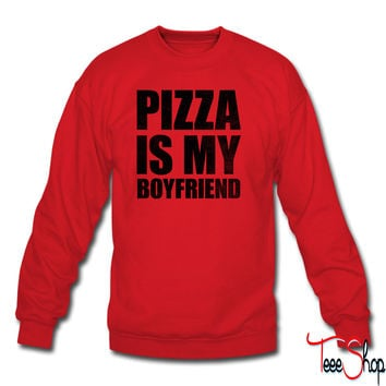 Pizza Is My Boyfriend sweatshirt