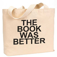"The Book was better Cotton Canvas Jumbo Tote Bag 18""w x 11""h"