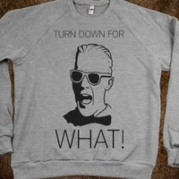 TURN DOWN FOR WHAT | #TURNDOWNFORWHAT CREWNECK SWEATSHIRT