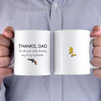 Thanks Dad For Not Ever Really Shooting My Boyfriends Father's Day Mug Cup
