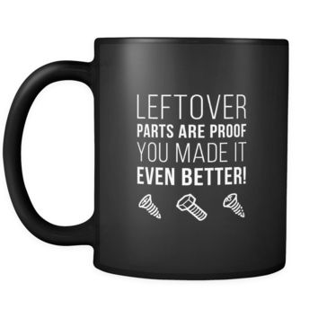 Mechanic Leftover parts are proof you made it even better! 11oz Black Mug