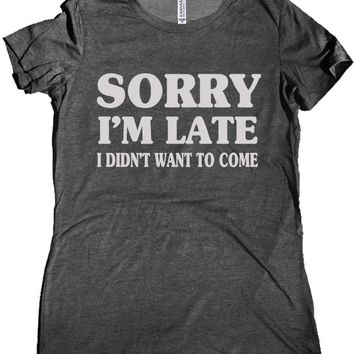 Sorry I'm Late I Didn't Want to Come Premium Women's Shirt