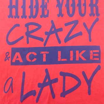 Southern Chics Funny Hide Your Crazy & Act Like A Lady Girlie Comfort Colors Bright T Shirt