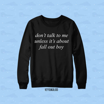 Don't Talk To Me Unless It's About Fall Out Boy Sweatshirt