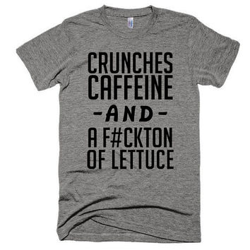 Crunches Caffeine and a Fuckton of Lettuce, soft t-shirt, gift, workout, funny, music, festival, gym, beach, fitness, abs, diet