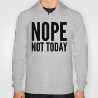 NOPE NOT TODAY Hoody by CreativeAngel | Society6