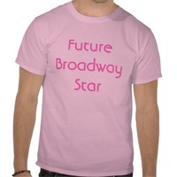 Future Broadway Star T Shirts from Zazzle.com