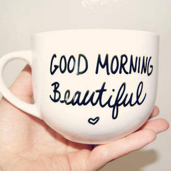 Good Morning Beautiful Mug/Fully Customizable/Christmas/Birthday/ValentinesDay