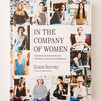 In The Company Of Women: Inspiration And Advice From Over 100 Makers, Artists And Entrepreneurs By Grace Bonney - Urban Outfitters