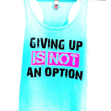 Workout Tank Top - Giving Up Is Not An Option Aqua District Threads Racerback Tank Top - Size XSMALL