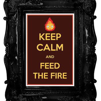 Keep Calm and Feed the Fire (Howl's Moving Castle) 8 x 12 Keep Calm and Carry On Parody Poster