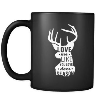 Hunting Love me like you love deer season 11oz Black Mug