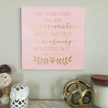 "Julia Child Quote - Wood Sign Decoration - ""Find something you are passionate about and keep tremendously interested in it"" - Home Decor"