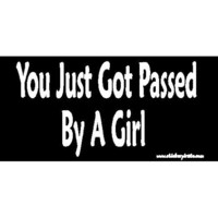 You Just Got Passed By A Girl Bumper Sticker / Decal