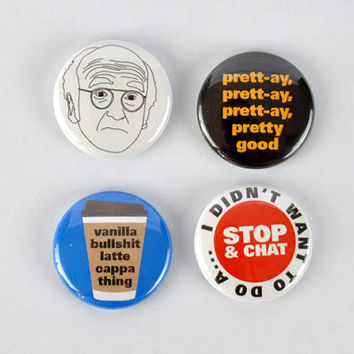 Larry David Buttons - curb your enthusiasm badges, pretty good, vanilla bullshit, seinfeld, stop and chat