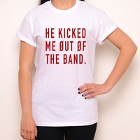He Kicked Me Out Of The Band White Crewneck T-Shirt